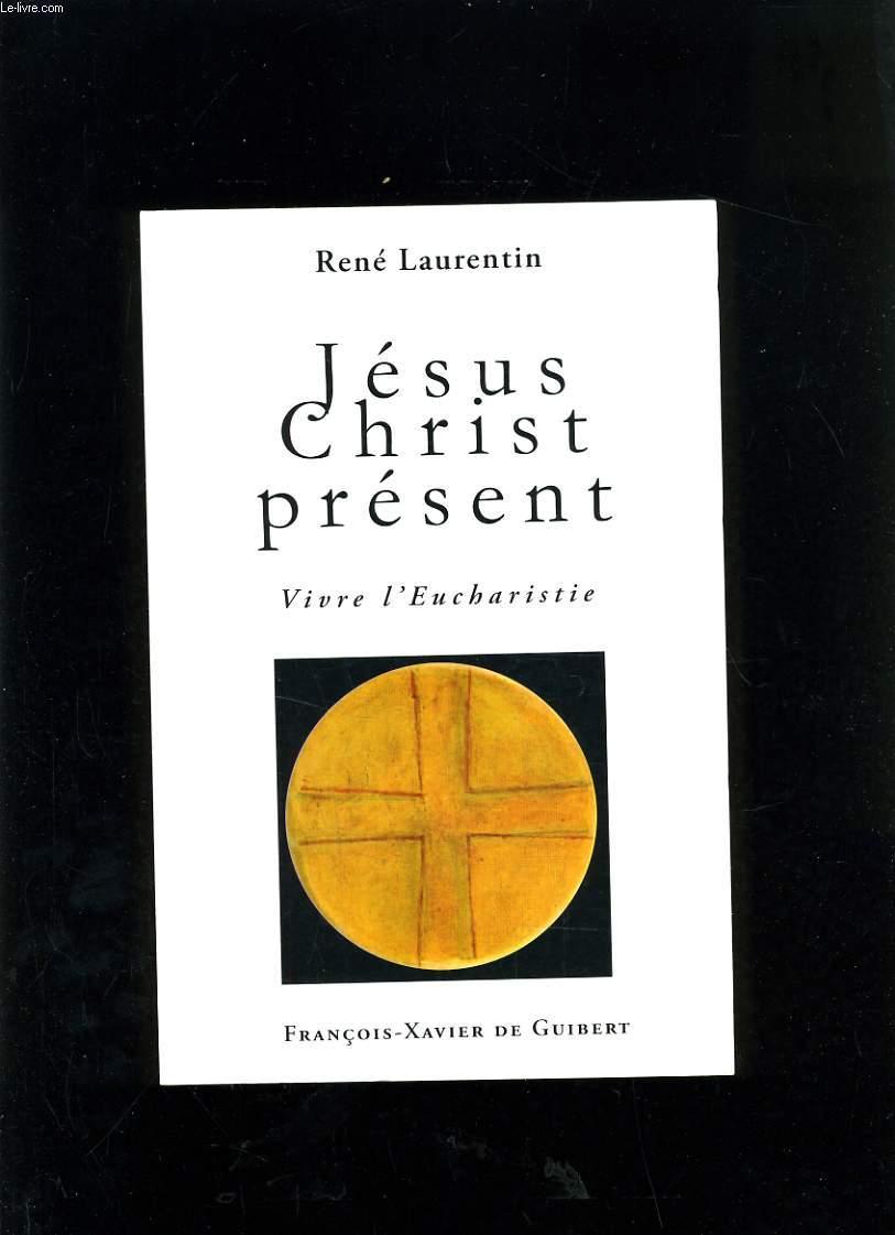 JESUS CHRIST PRESENT VIVRE L'EUCHARISTIE
