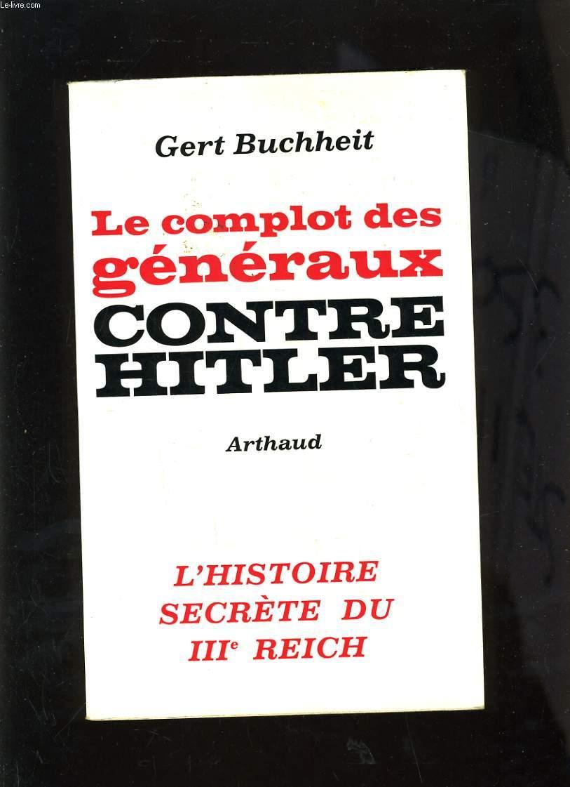 LE COMPLOT DES GENERAUX CONTRE HITLER - L'HISTOIRE SECRETE DU IIIe REICH