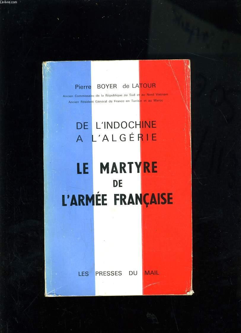 DE L'INDOCHINE A L'ALGERIE - LE MARTYRE DE L'ARMEE FRANCAISE