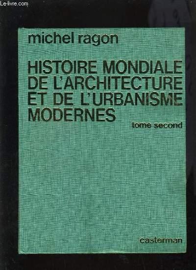 HISTOIRE MONDIALE DE L'ARCHITECTURE ET DE L'URBANISME MODERNES - TOME 2 PRATIQUES ET METHODES 1911-1971