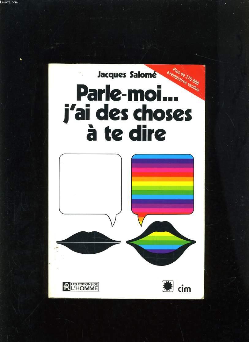 PARLE-MOI ... J'AI DES CHOSES A TE DIRE