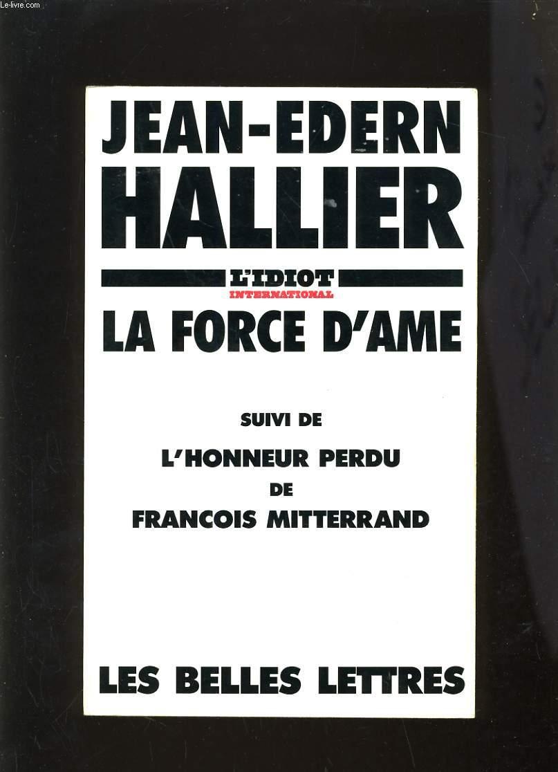 LA FORCE D'AME SUIVI DE L'HONNEUR PERDU DE FRANCOIS MITTERRAND