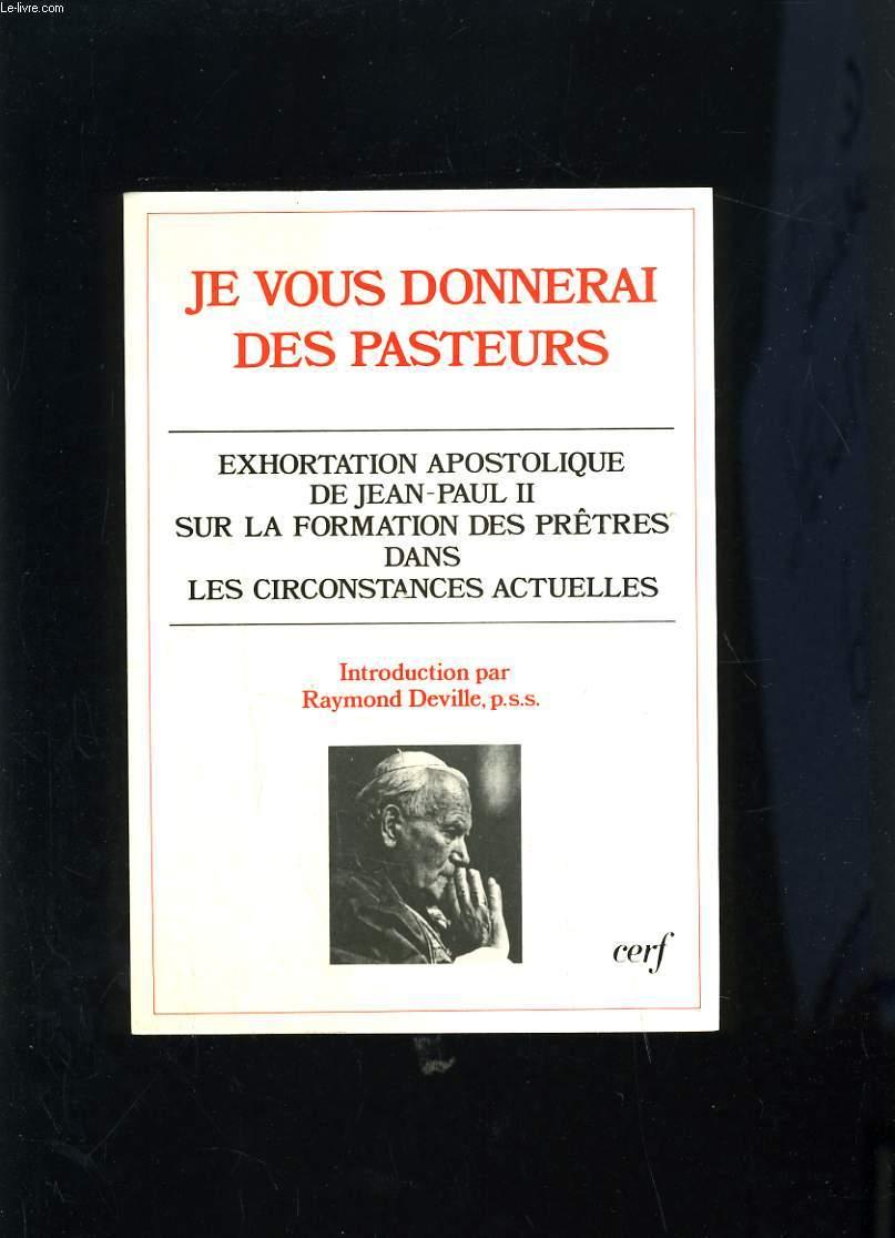 JE VOUS DONNERAI DES PASTEURS - EXHORTATION APOSTOLISTIQUE SUR LA FORMATION DES PRETRES DANS LES CIRCONSTANCES ACTUELLES