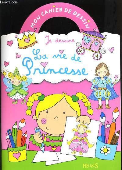 MON CAHIER DE DESSINS - LA VIE DE PRINCESSE