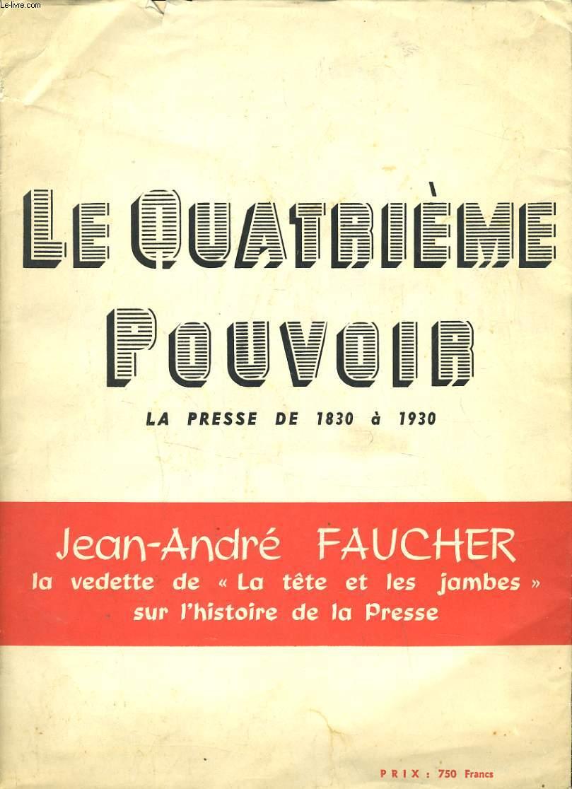 LE QUATRIEME POUVOIR - LA PRESSE DE 1830 A 1930