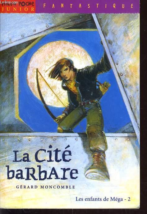 LA CITE BARBARE. LES ENFANTS DE MEGA. TOME 2.