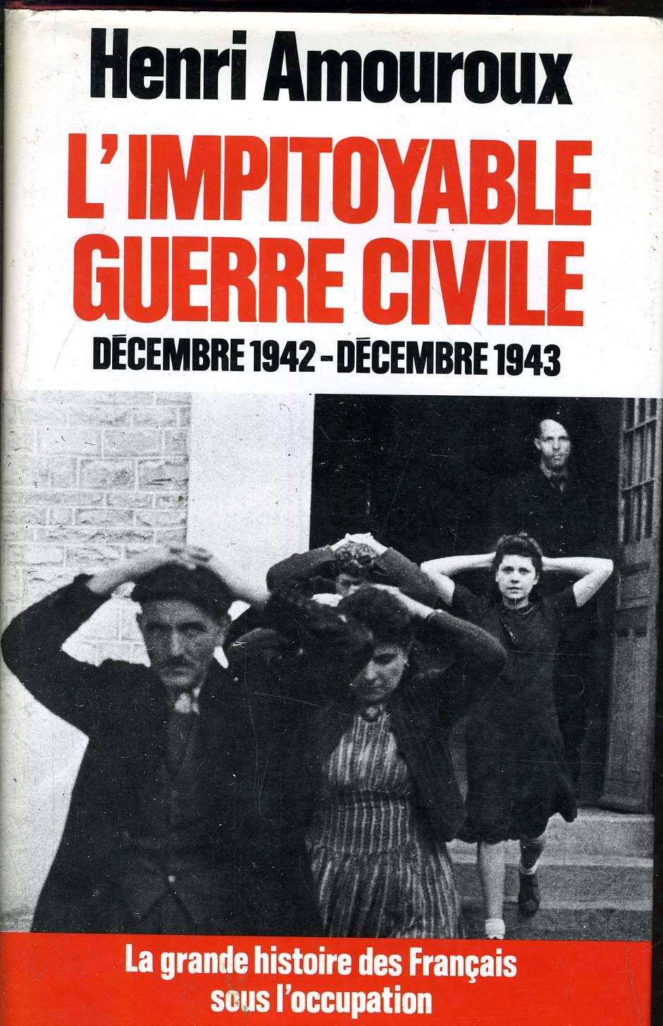L'IMPITOYABLE GUERRE CIVILE DECEMBRE 1942 -  DECEMBRE 1943 / COLLECTION LA GRANDE HISTOIRE DES FRANCAIS SOUS L'OCCUPATION.