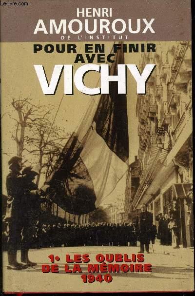 POUR EN FINIR AVE VICHY - 1 LES OUBLIES DE LA MEMOIRE.