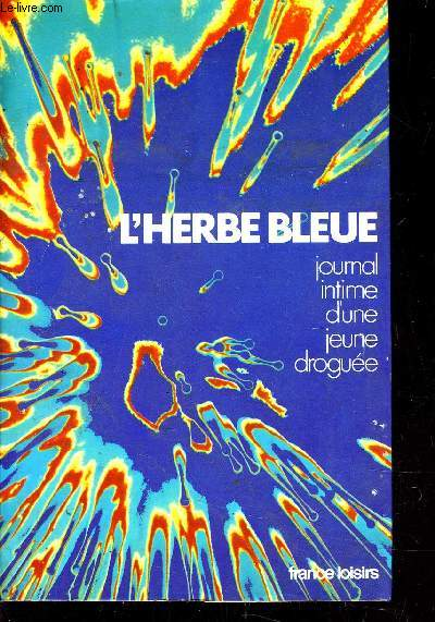 L'HERBE BLEUE -  JOURNAL INTIME D'UNE JEUNE DROGUEE.