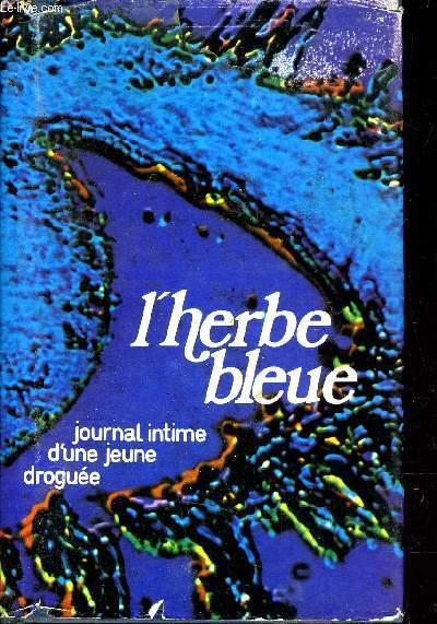 L'HERBE BLEUE - JOURNAL INTIME D'UNE JEUNE DROGUEE.