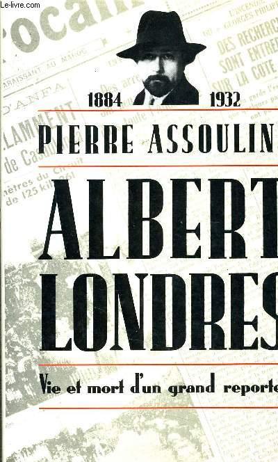 ALBERT LONDRES - VIE ET MORT D'UN GRAND REPORTER 1884-1932.