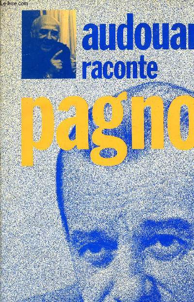 AUDOUARD RACONTE PAGNOL.