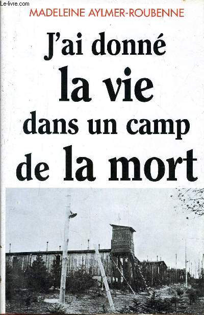 J'AI DONNE LA VIE DANS UN CAMP D E LA MORT.