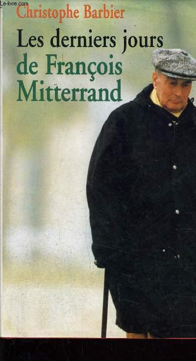 LES DERNIERS JOURS DE FRANCOIS MITTERAND.