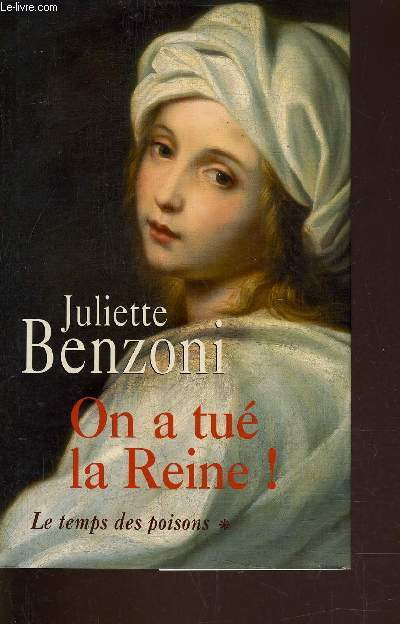 ON A TUE LA REINE ! - TOME 1 : LE TEMPS DES POISONS.