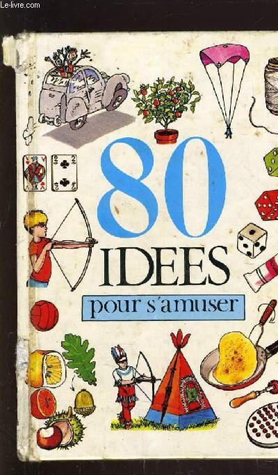 80 IDEES POUR S'AMUSER.