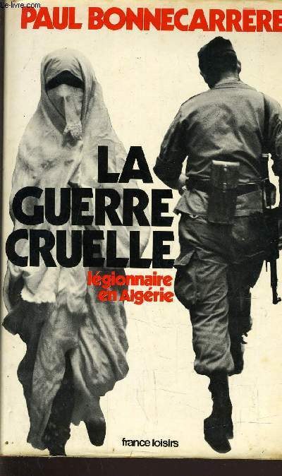 LA GUERRE CRUELLE - LEGIONNAIRE EN ALGERIE.