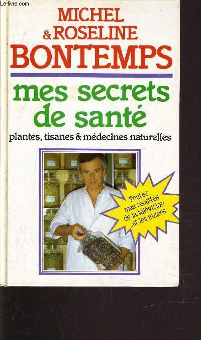 MES SECRETS DE SANTE - PLANTES, TISANES & MEDECINES NATURELLES.