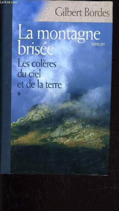 LES COLERES DU CIEL ET DE LA TERRE - TOME 1 : LA MONTAGNE BRISEE.