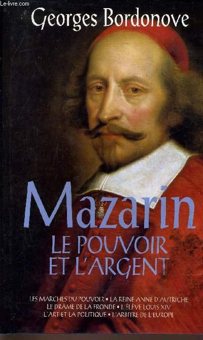 MAZARIN LE POUVOIR ET L'ARGENT.