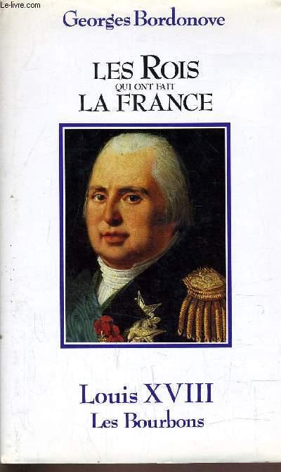 LES ROIS QUI ONT FAIT LA FRANCE - LOUIS XVIII LES BOURBONS.