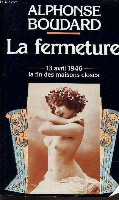 LA FERMETURE - 13 AVRIL 1946 LA FIN DES MAISONS CLOSES.