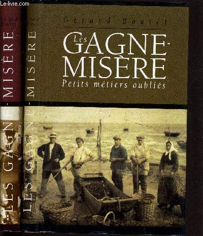 LES GAGNE-MISERE - TOME 1 : PETITS METIERS OUBLIES - TOME 2 : NOS RACINES RETROUVEES.