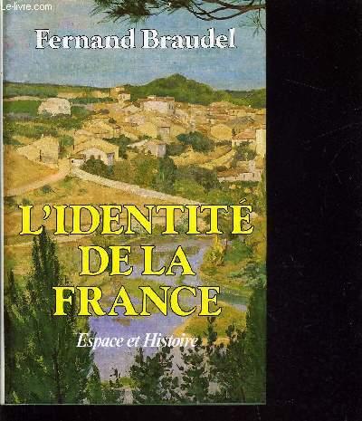 L'IDENTITE DE LA FRANCE - TOME 1 : ESPACE ET HISTOIRE.