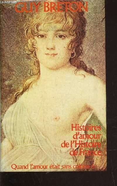 HISTOIRES D'AMOUR DE L'HISTOIRE DE FRANCE - TOME 6 : QUAND L'AMOUR ETAIT SANS CULOTTE.
