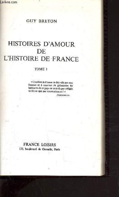 HISTOIRES D'AMOUR DE L'HISTOIRE DE FRANCE - TOME 1 : LES AMOURS QUI ONT FAIT L'HISTOIRE.