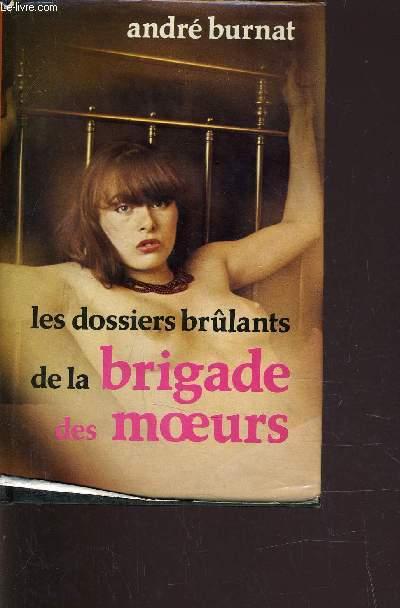 LES DOSSIERS BRULANTS DE LA BRIGADE DES MOEURS.