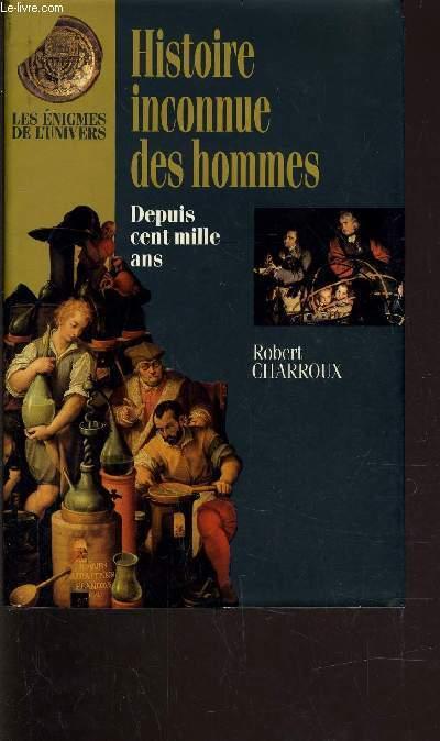 HISTOIRE INCONNUE DES HOMMES DEPUIS CENT MILLE ANS.