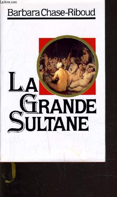LA GRANDE SULTANE.