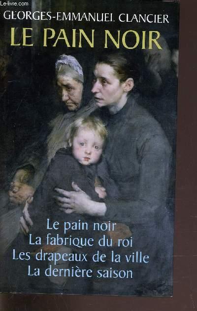 LE PAIN NOIR - LA FABRIQUE DU ROI - LES DRAPEAUX DE LA VILLE - LA DERNIERE SAISON.