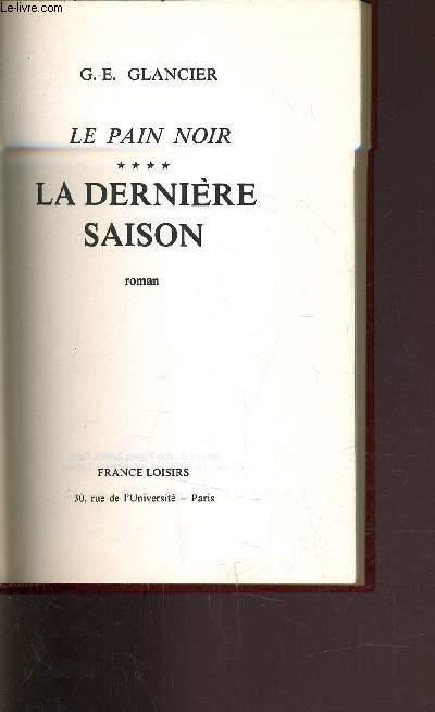 LE PAIN NOIR - TOME 4 : LA DERNIERE SAISON.