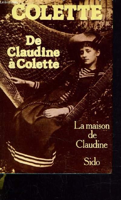 DE CLAUDINE A COLETTE - LA MAISON DE CLAUDINE - SIDO.