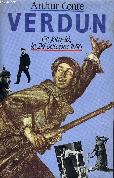 VERDUN - CE JOUR LA LE 24 OCTOBRE 1916.