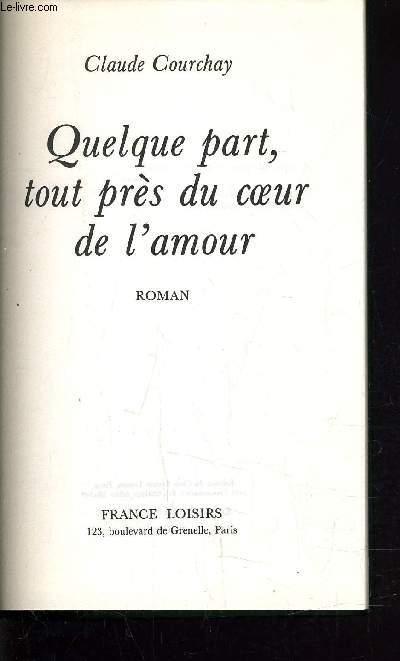 QUELQUE PART, TOUT PRES DU COEUR DE L'AMOUR.