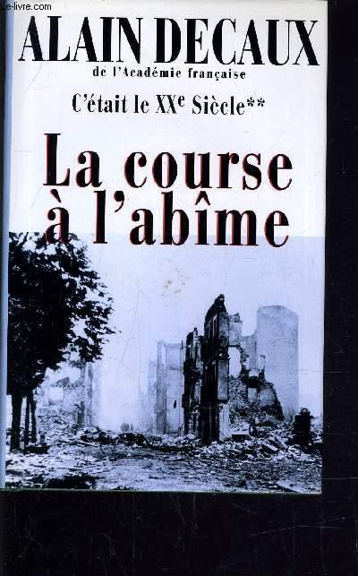 C'ETAIT LE XXe SIECLE - TOME 2 : LA COURSE A L'ABIME.