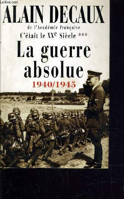 C'ETAIT LE XXe SIECLE - TOME 3 : LA GUERRE ABSOLUE 1940/1945.