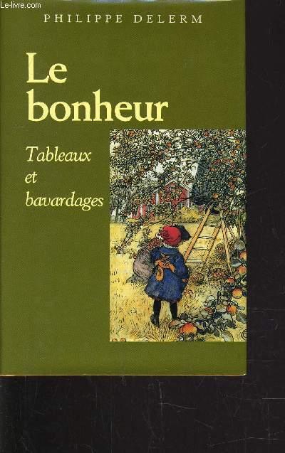 LE BONHEUR - TABLEAUX ET BAVARDAGES.