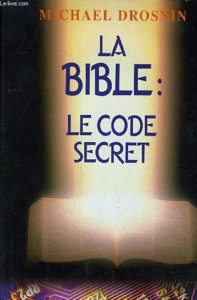 LA BIBLE : LE CODE SECRET.