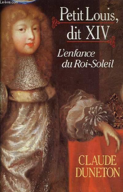 PETIT LOUIS, DIT XIV - L'ENFANCE DU ROI SOLEIL.