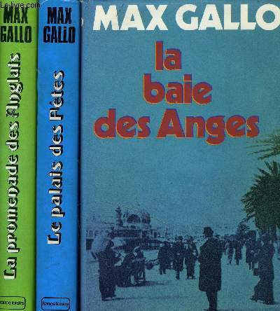 LA BAIE DES ANGES - TOME 1 - TOME 2 : LE PALAIS DES FETES - TOME 3 : LA PROMENADE DES ANGLAIS.