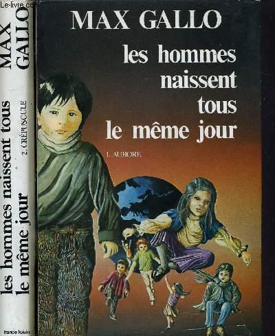 LES HOMMES NAISSENT TOUS LE MEME JOUR - TOME 1 : AURORE - TOME 2 : CREPUSCULE.