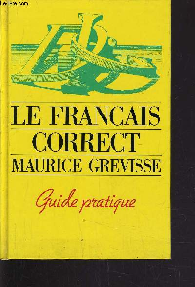 LE FRANCAIS CORRECT - GUIDE PRATIQUE.