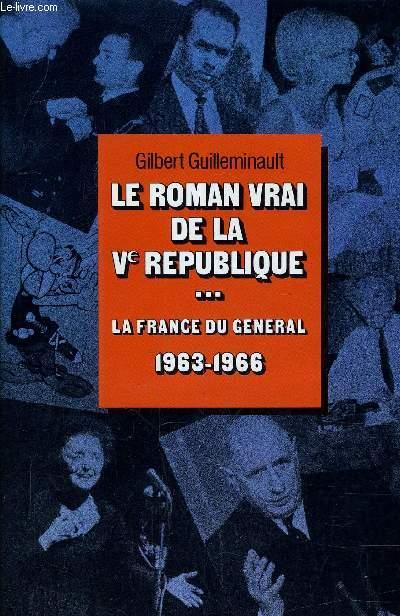 LE ROMAN VRAI DE LA Ve REPUBLIQUE ... - TOME 3 : LA FRANCE DU GENERAL 1963 1966 - LE GENERAL S'EN VA 1967 - 1970.