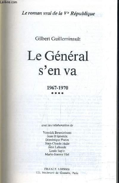 LE ROMAN VRAI DE LA Ve REPUBLIQUE ...TOME 4 : LE GENERAL S'EN VA 1967 - 1970.