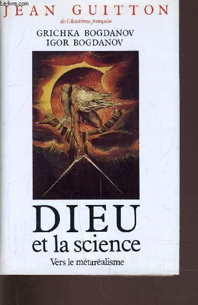 DIEU ET LA SCIENCE - VERS LE METAREALISME.