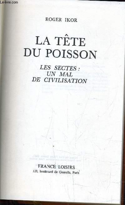 LA TETE DU POISSON - LES SECTES : UN MAL DE CIVILISATION.